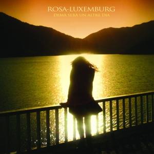 Demà serà un altre dia - Rosa-Luxemburg (2011)